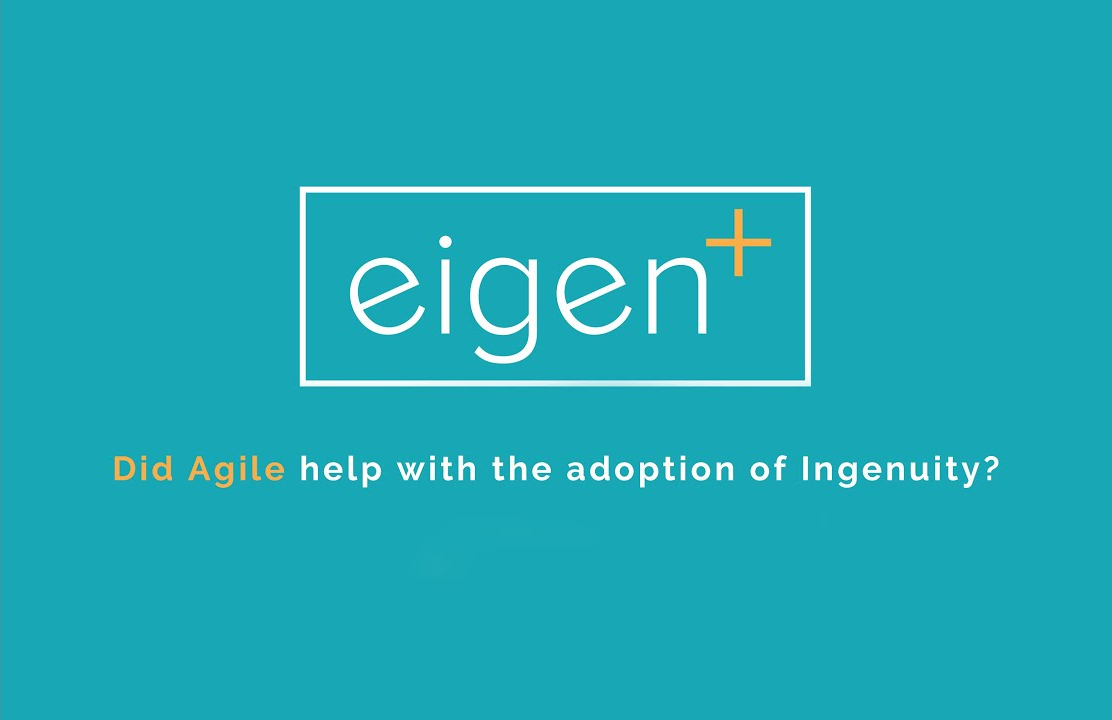 Did Agile help with the adoption of Eigen Ingenuity?