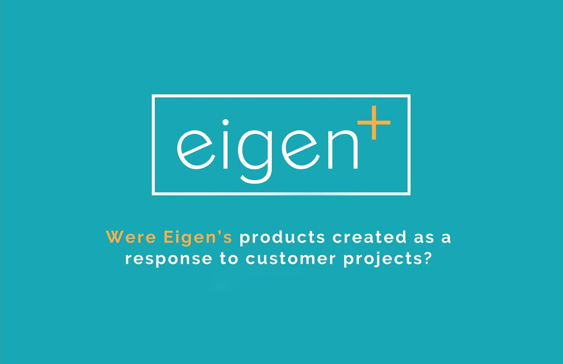 Were Eigen's products created as a response to customer projects?