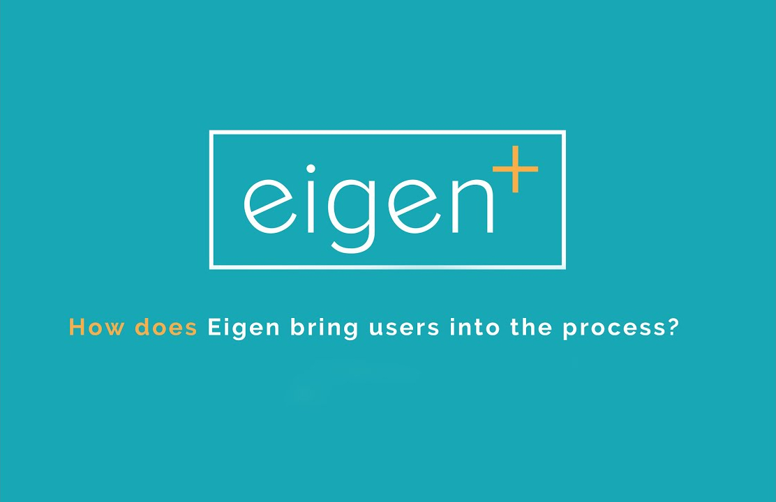 How does Eigen bring users into the process?
