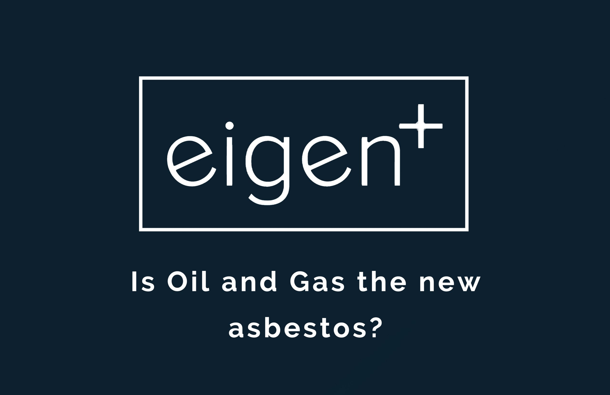 Decarbonisation Series: Is oil and gas the new asbestos?