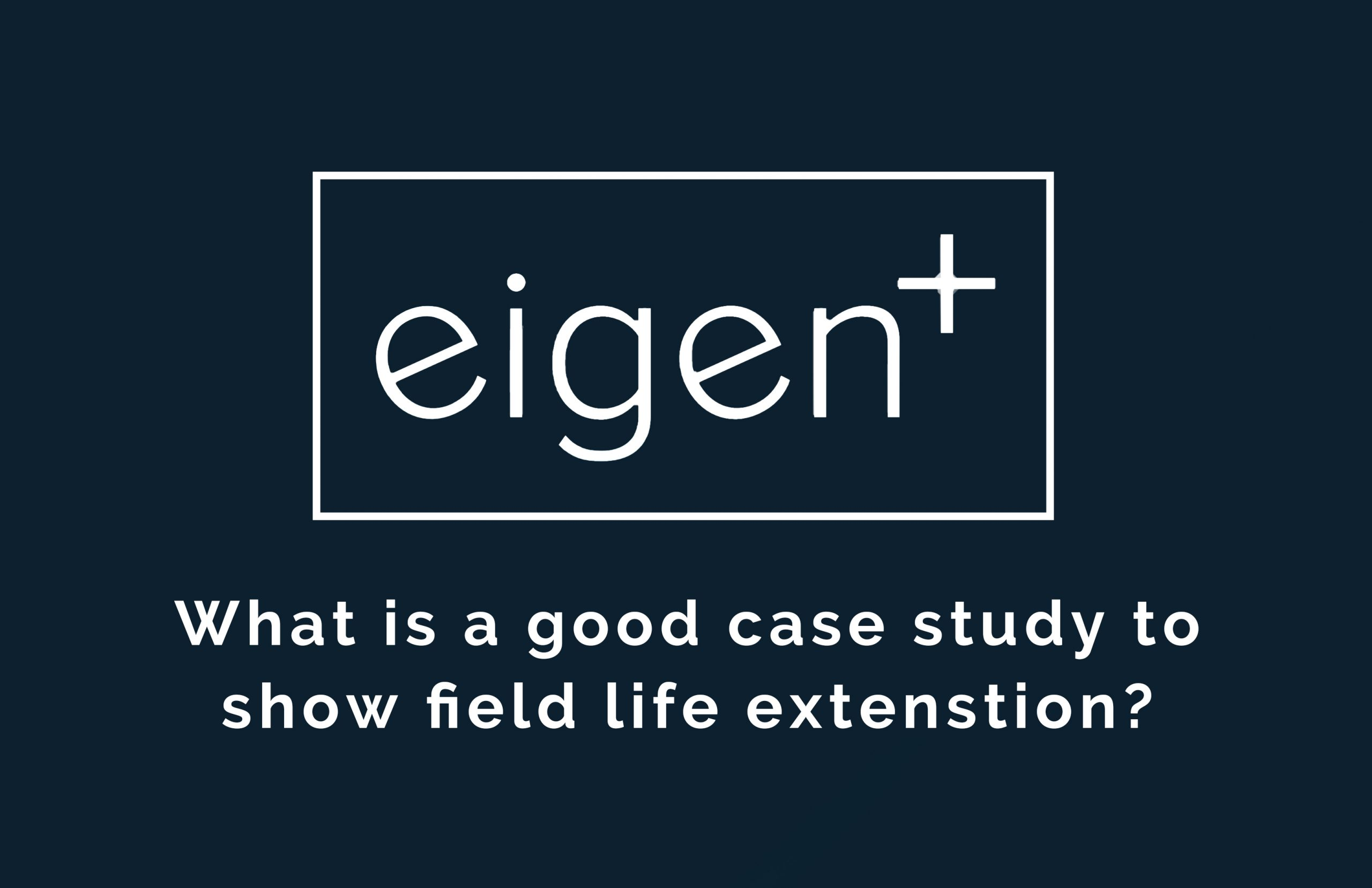 Future Outlook Series: What is a good case study to show field life extension?