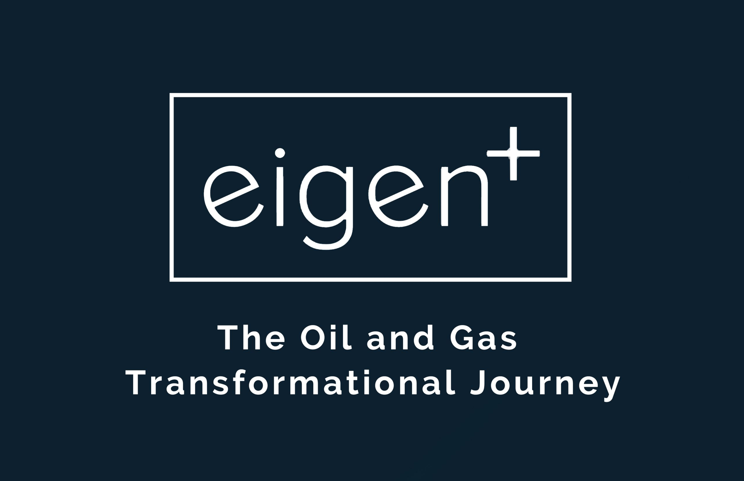 The Oil and Gas Transformational Journey - Eigen