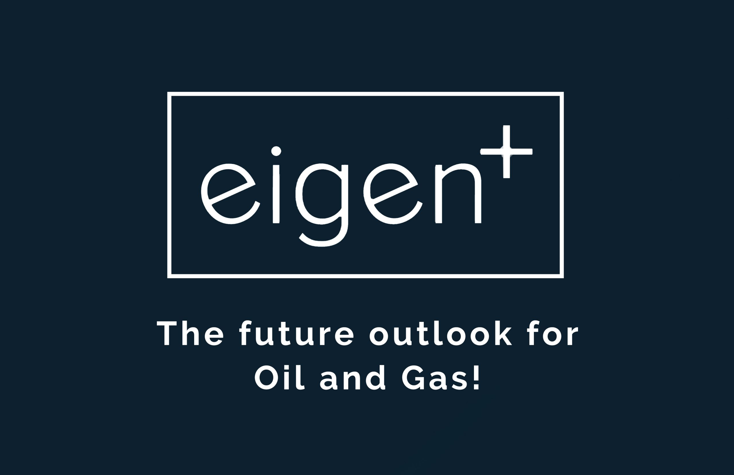The Future Outlook for Oil and Gas - Eigen